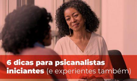 6 dicas para psicanalistas iniciantes (e experientes também)
